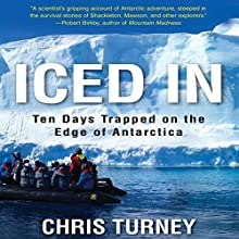 Iced In: Ten Days Trapped on the Edge of Antarctica Audiobook by Chris Turney Narrated by Paul Hodgson