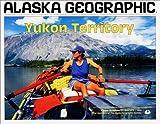 Yukon Territory, Alaska Geographic Society Staff, 1566610419