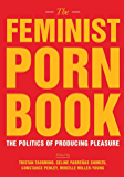The Feminist Porn Book: The Politics of Producing Pleasure (NONE)