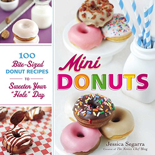 "Mini Donuts: 100 Bite-Sized Donut Recipes to Sweeten Your ""Hole"" Day by Jessica Segarra"