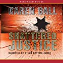 Shattered Justice: Family Honor Series, Book 1 Audiobook by Karen Ball Narrated by Stevie Ray Dallimore