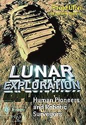 Lunar Exploration: Human Pioneers and Robotic Surveyors (Springer Praxis Books)