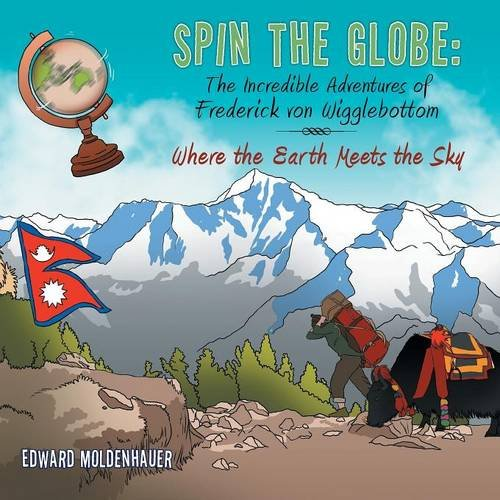 Spin the Globe: The Incredible Adventures of Frederick von Wigglebottom: Where the Earth Meets the Sky pdf
