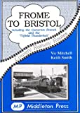 Front cover for the book Frome to Bristol: Including the Camerton Branch (Country Railway Routes) by Vic Mitchell