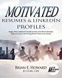 Motivated Resumes & LinkedIn Profiles!: Insight, Advice, and Resume Samples by Some of the Most Credentialed, Experienced, and Award-Winning Resume Writers in the Industry (The Motivated Series)