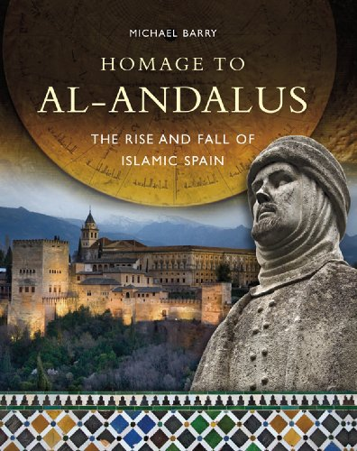 Homage to al-Andalus: The Rise and Fall of Islamic Spain (The Rise And Fall Of Islamic Spain)
