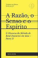 A Razão, o Senso e o Espírito: Parte II - O Discurso do Método de René Descartes em nota (Portuguese Edition) Paperback