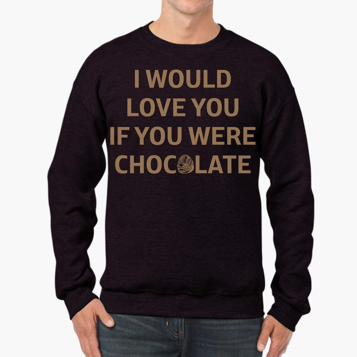 I Would Love You if You were Chocolate Funny Chocolate Gift Unisex Sweatshirt tee