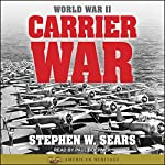 World War II: Carrier War | Stephen W. Sears