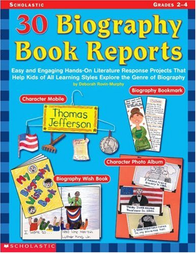 30 Biography Book Reports: Easy and Engaging Hands-On Literature Response Projects that Help Kids of All Learning Styles Explore the Genre of Biography