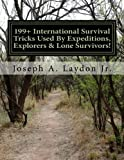 199+ International Survival Tricks Used By Expeditions, Explorers & Lone Survivors!