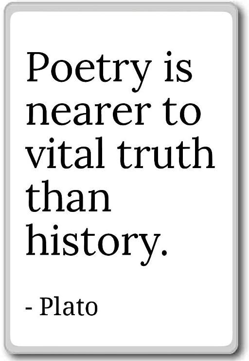 Poesía es más cercano a Vital verdad que historia.... - Plato ...
