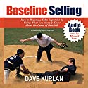 Baseline Selling: How to Become a Sales Superstar by Using What You Already Know About the Game of Baseball Audiobook by Dave Kurlan Narrated by Michael Lenz