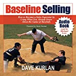 Baseline Selling: How to Become a Sales Superstar by Using What You Already Know About the Game of Baseball | Dave Kurlan