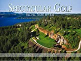 img - for Spectacular Golf Pacific Northwest: The Most Scenic and Challenging Golf Holes in Washington, Oregon, and Idaho book / textbook / text book