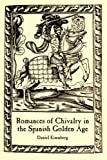 img - for Romances of Chivalry in the Spanish Golden Age (Juan De LA Cuesta Hispanic Monographs. Series Documentacion Cervantina ; no. 3) book / textbook / text book