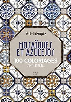 Mosaïques et azulejos: 100 coloriages anti-stress