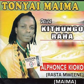 Tonyai Maima by Alphonce Kioko & Kithungo Raha on Amazon Music