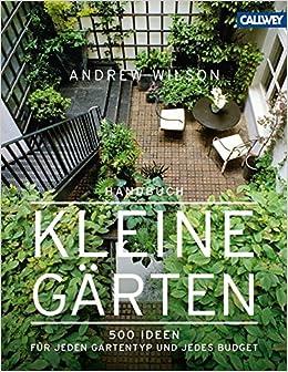 Handbuch Kleine Gärten: 500 Ideen für jeden Gartentyp und jedes ...