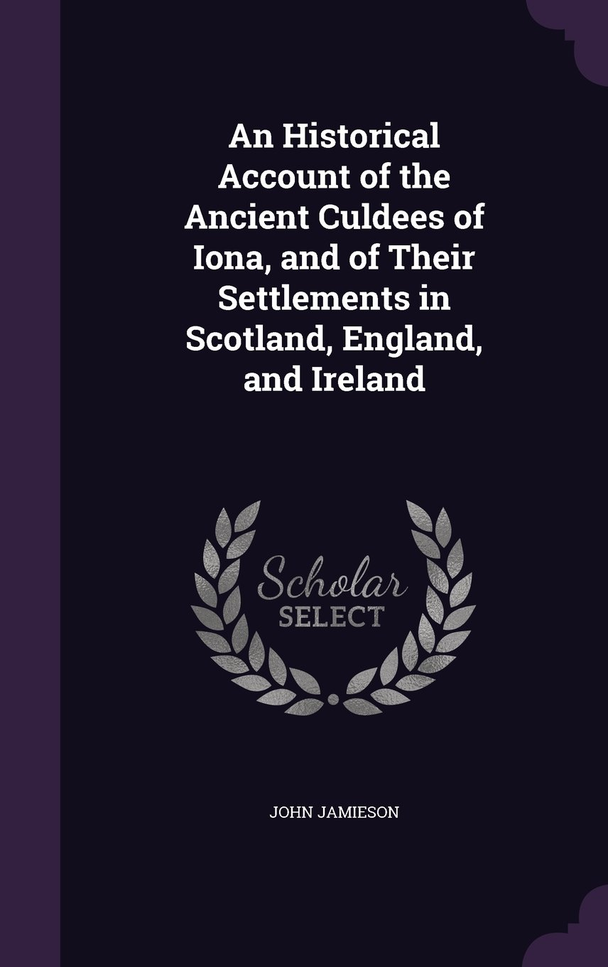 An Historical Account of the Ancient Culdees of Iona, and of Their Settlements in Scotland, England, and Ireland ebook