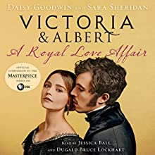 Victoria & Albert: A Royal Love Affair Audiobook by Daisy Goodwin, Sara Sheridan Narrated by Dugald Bruce Lockhart, Jessica Ball