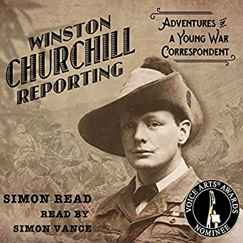Winston Churchill Reporting: Adventures of a Young War Correspondent