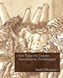 Von Tizian bis Tiepolo. Venezianische Zeichnungen des 15.-18. Jahrhunderts