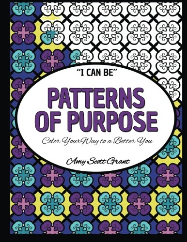 Patterns of Purpose: Color Your Way to a Better You (I Can Be...) (Volume 1)
