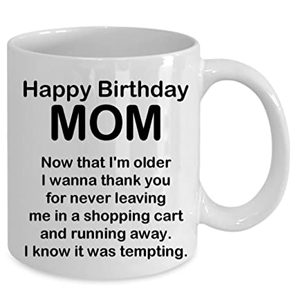 Amazon Com Happy Birthday Mom Thank You For Never Leaving Me In A