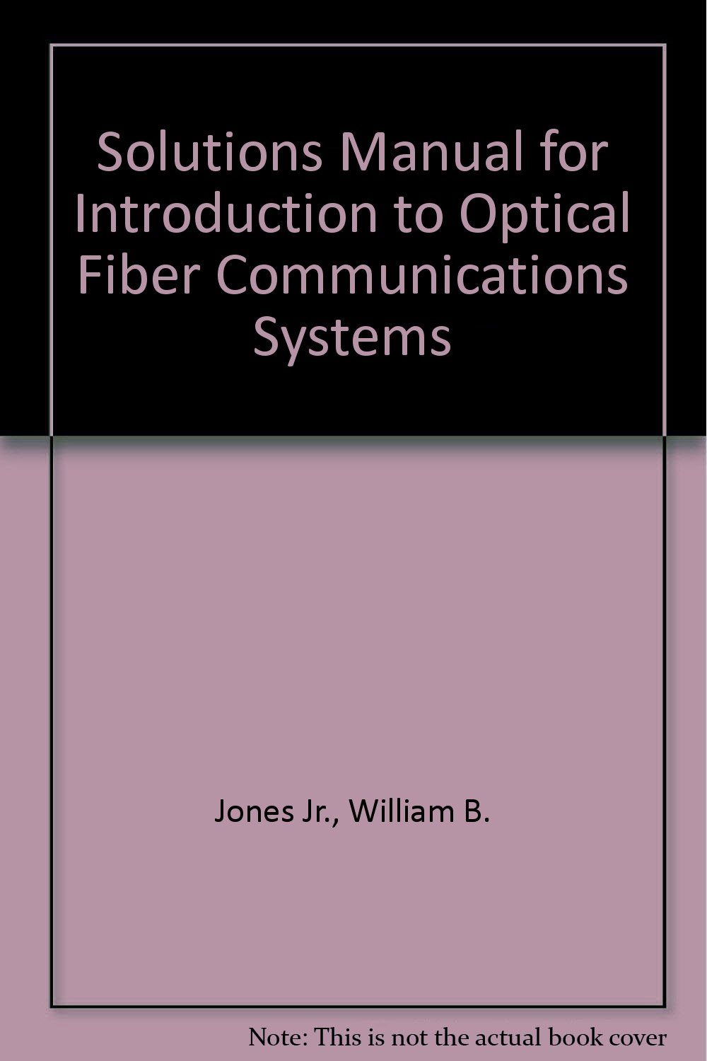 Solutions Manual for Introduction to Optical Fiber Communications Systems: Solutions  Manual: William B. Jones: 9780030095474: Amazon.com: Books