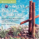 Quick and Easy Container Water Gardens: Simple-To-Make Water Features and Fountains for Indoor and Outdoor Gardens