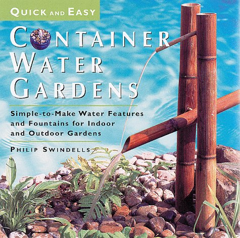 - Quick and Easy Container Water Gardens: Simple-To-Make Water Features and Fountains for Indoor and Outdoor Gardens