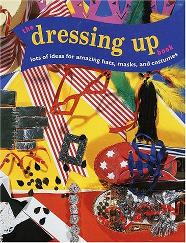 The Dressing-Up Book: Lots of Ideas for Amazing Hats, Masks, and Costumes (Jump! Activity Series) (Dressing Up Ideas)