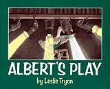 Albert's Play, Leslie Tryon, 0689315252