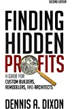 Finding Hidden Profits: A Guide for Custom Builders, Remodelers, and Architects