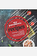 My Pandemic Recipes Inspired Cuisine & Meals I Created During the Quarantine: Create your own recipe book, record your memories of the new meals you ... keepsake. Great gift for someone home alone. Paperback