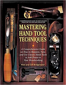 Book Mastering Hand Tool Techniques: A Comprehensive Guide on How to Sharpen, Tune, and Use Classic Hand Tools to Add Power to Your Woodworking