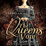 The Queen's Vow: A Novel of Isabella of Castile | C. W. Gortner