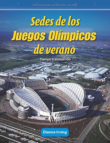 Teacher Created Materials - Mathematics Readers: Sedes de los Juegos Olímpicos de verano (Hosting the Olympic Summer Games) - Tiempo transcurrido (Elapsed Time) - Grade 4 - Guided Reading Level R