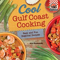 Cool Gulf Coast Cooking: Easy and Fun Regional Recipes Front Cover