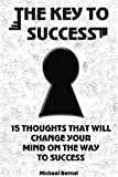 The Key to Success: 15 Thoughts That Will Change Your Mind on the Way to Success