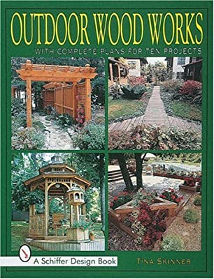 Skinner, T: Outdoor Wood Works: With Complete Plans for Ten Projects Schiffer Design Book: Amazon.es: Skinner, Tina: Libros en idiomas extranjeros