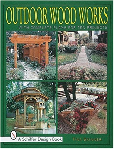 Book Outdoor Wood Works: With Complete Plans for Ten Projects (Schiffer Design Books)