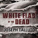 White Flag of the Dead: White Flag of the Dead, Book 1: Zombie Survival Series   Joseph Talluto