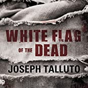 White Flag of the Dead: White Flag of the Dead, Book 1: Zombie Survival Series | Joseph Talluto