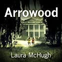 Arrowood Audiobook by Laura McHugh Narrated by Sarah Scott