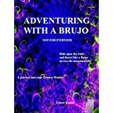 ADVENTURING WITH A BRUJO: a journey into your greater reality