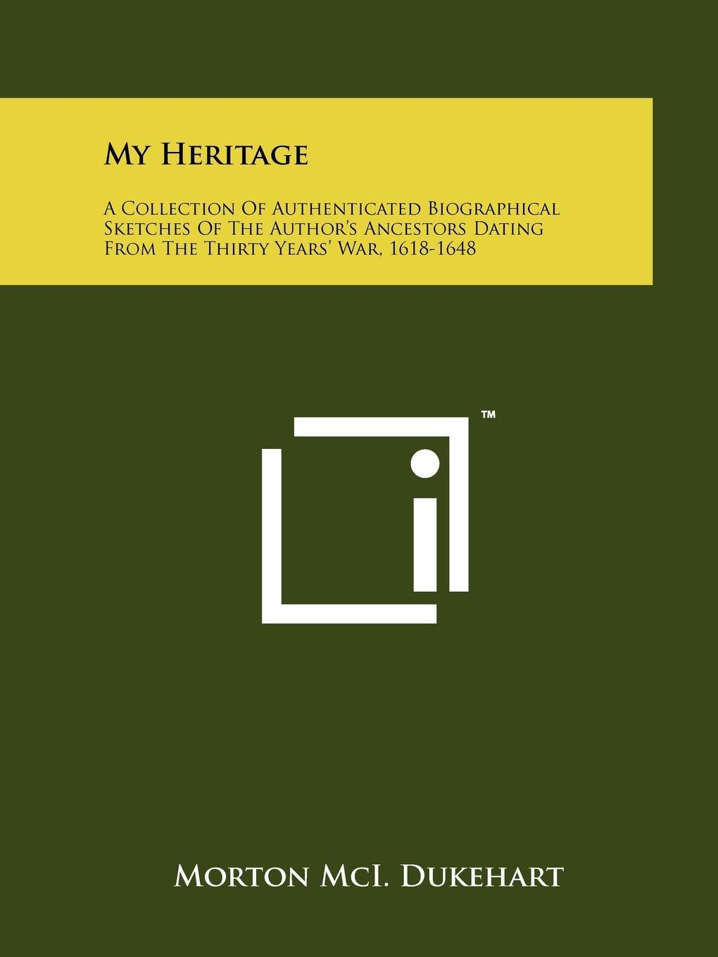 Read Online My Heritage: A Collection of Authenticated Biographical Sketches of the Author's Ancestors Dating from the Thirty Years' War, 1618- PDF
