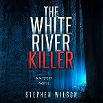 The White River Killer: A Mystery Novel | Stephen Wilson