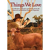 Things We Love: A collection of recipes and stories from the Hancock and Kidman pastoral properties: A collection of…